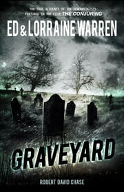 Graveyard - True Hauntings from an Old New England Cemetery ebook by Ed Warren,Lorraine Warren,Robert David Chase