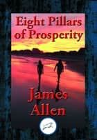 Eight Pillars of Prosperity - With Linked Table of Contents eBook by James Allen, Southern Illinois University