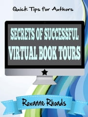 Secrets of Successful Virtual Book Tours - Quick Tips for Authors ebook by Roxanne Rhoads