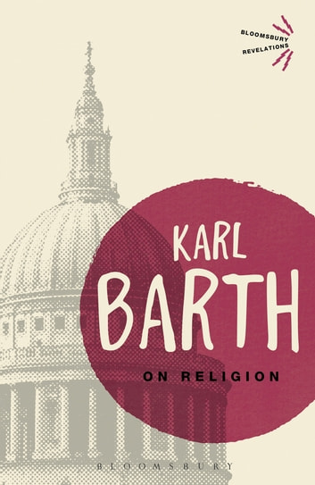 On Religion - The Revelation of God as the Sublimation of Religion ebook by Karl Barth