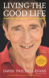 Living the Good Life - Health and Success for You—for Canada ebook by David Patchell-Evans