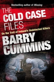 Cold Case Files Missing and Unsolved: Ireland's Disappeared: The Cold Case Files ebook by Barry   Cummins