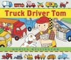 Truck Driver Tom ebook by Monica Wellington