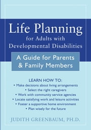 Life Planning for Adults with Developmental Disabilities - A Guide for Parents and Family Members ebook by Judith Greenbaum, PhD