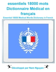 essentiels 18000 mots Dictionnaire Médical en français - Essential 18000 Medical Words Dictionary in French ebook by Nam Nguyen
