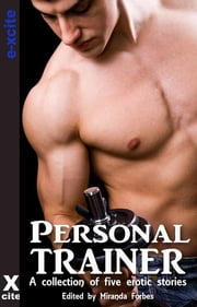 Personal Trainer - A collection of five erotic stories ebook by K D Grace,Alex Severn,Giselle Renarde,Jeanette Grey,Angela Propps,Miranda Forbes,Jim Bowie,Kate Daniels