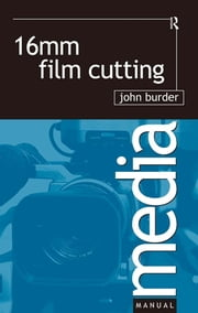 16mm Film Cutting ebook by John Burder