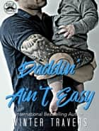 Daddin' Ain't Easy ebook by Winter Travers