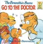The Berenstain Bears Go to the Doctor ebook by Stan Berenstain, Jan Berenstain