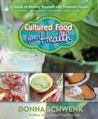 Cultured Food for Health ebook by Donna Schwenk
