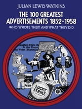 The 100 Greatest Advertisements 1852-1958 ebook by Julian Watkins