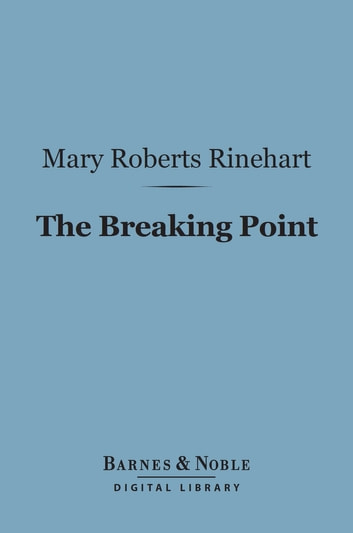 The Breaking Point (Barnes & Noble Digital Library) ebook by Mary  Roberts Rinehart