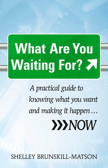 What Are You Waiting For? - A practical guide to knowing what you want and making it happen … NOW ebook by Brunskill-Matson,Shelley