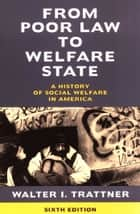 From Poor Law to Welfare State, 6th Edition ebook by Walter I. Trattner