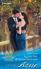 Le play-boy de Santa Christobel - La couronne de Santina, vol. 6 ebook by Maisey Yates