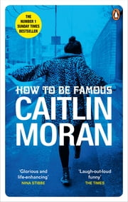How to be Famous - The laugh-out-loud Richard & Judy Book Club bestseller to read this summer ebook by Caitlin Moran