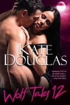 Wolf Tales 12 ebook by Kate Douglas
