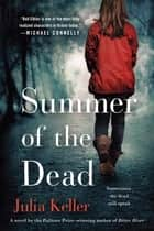 Summer of the Dead - A Novel ebook by Julia Keller