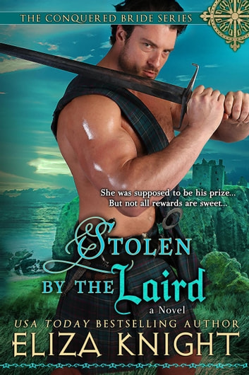 Stolen by the Laird - The Conquered Bride Series, #4 ebook by Eliza Knight