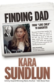 "Finding Dad - From ""Love Child"" to Daughter 電子書 by Kara Sundlun"