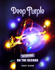 Deep Purple - Uncensored On the Record ebook by Jerry Bloom
