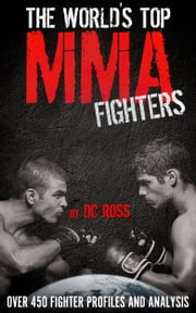 The World's Top MMA Fighters: Over 450 Fighter Profiles and Analysis ebook by DC Ross