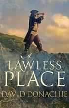 A Lawless Place - Swashbuckling adventure on the Kent coast ebook by David Donachie