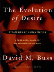 The Evolution Of Desire - Strategies of Human Mating ebook by David M. Buss