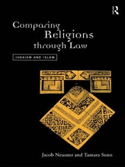 Comparing Religions Through Law - Judaism and Islam ebook by Jacob Neusner,Tamara Sonn