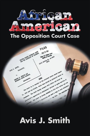 African American - The Opposition Court Case ebook by Avis J. Smith