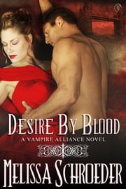 Desire by Blood - A Vampire Alliance Novel ebook by Melissa Schroeder