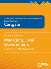 Cartgate: Cases in Effectiveness: The Professional Local Government Manager: Leadership Style: ebook by Susan   M. Opp,Charldean   Newell