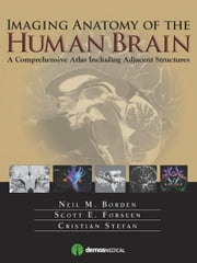 Imaging Anatomy of the Human Brain: A Comprehensive Atlas Including Adjacent Structures ebook by Borden, Neil M., MD