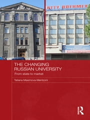 The Changing Russian University - From State to Market ebook by Tatiana Maximova-Mentzoni