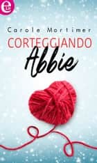 Corteggiando Abbie (eLit) eBook by Carole Mortimer