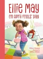 Ellie May on April Fools' Day ebook by Hillary Homzie, Jeffrey Ebbeler