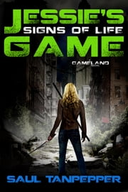 Signs of Life - Jessie's Game (Book 1) ebook by Saul Tanpepper