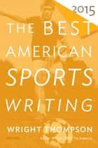 The Best American Sports Writing 2015 ebook by Wright Thompson, Glenn Stout