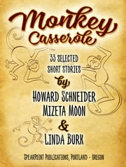 Monkey Casserole - 33 Selected Short Stories ebook by Howard Schneider,Mizeta Moon,Linda Burk