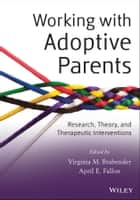Working with Adoptive Parents ebook by Virginia M. Brabender,April E. Fallon