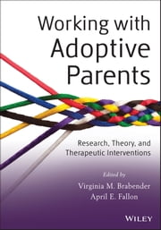 Working with Adoptive Parents - Research, Theory, and Therapeutic Interventions ebook by Virginia M. Brabender,April E. Fallon