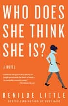 Who Does She Think She Is? - A Novel ebook by Benilde Little