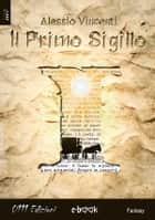 Il Primo Sigillo eBook by Alessio Vincenti