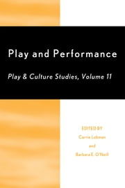 Play and Performance: Play and Culture Studies ebook by Carrie Lobman,Barbara E. O'Neill,Jim Johnson,Carrie Lobman,Barbara E. O'Neill,, Marjanovic-Shane, Ferholt, Miyazaki, Nilsson, Rainio, Hakkarainen, Pe?ic, Beljan,Debora Wisneski,Milda Bredikyte,Pentti Hakkarainen,Ruth Harman,Kristen French,Nicole Schectman,Jennifer Knudsen,Sally Bailey,Paul Murray,Christine LaCerva,Christine Helm,Thomas Henricks,Stacy DeZutter