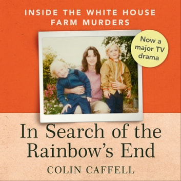 In Search of the Rainbow's End - Inside the White House Farm Murders audiobook by Colin Caffell