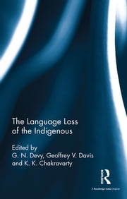 The Language Loss of the Indigenous ebook by G. N. Devy,Geoffrey V. Davis,K. K. Chakravarty