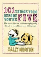 101 Things to Do Before You're Five ebook by Sally Norton