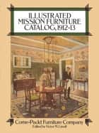Illustrated Mission Furniture Catalog, 1912-13 ebook by Come-Packt Furniture Co.