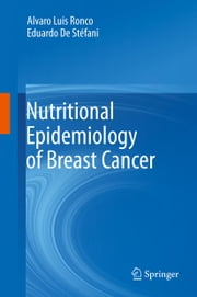 Nutritional Epidemiology of Breast Cancer ebook by Alvaro Luis Ronco,Eduardo De Stéfani