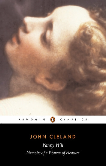 Fanny Hill or Memoirs of a Woman of Pleasure ebook by John Cleland